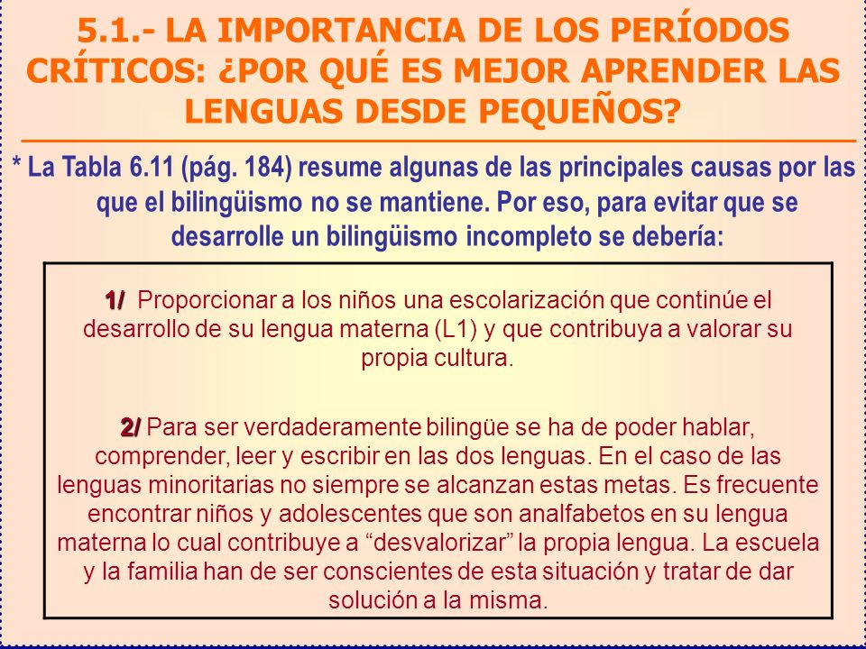 1/ 1/ Proporcionar a los niños una escolarización que continúe el desarrollo de su lengua materna (L1) y que contribuya a valorar su propia cultura. 2