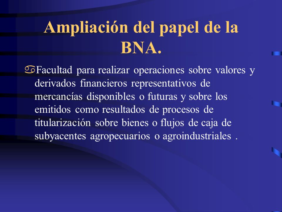 Ampliación del papel de la BNA. Facultad para realizar operaciones sobre valores y derivados financieros representativos de mercancías disponibles o f