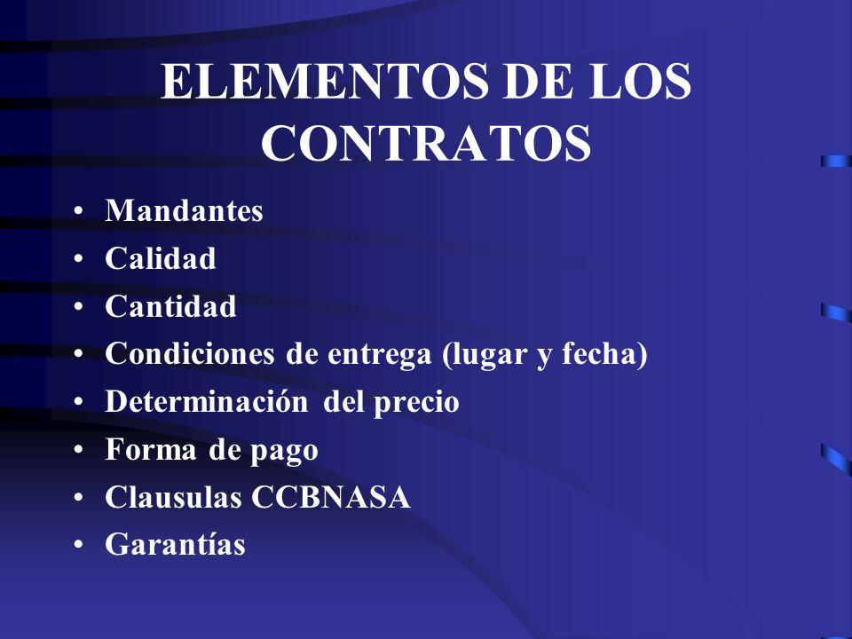 ELEMENTOS DE LOS CONTRATOS Mandantes Calidad Cantidad Condiciones de entrega (lugar y fecha) Determinación del precio Forma de pago Clausulas CCBNASA