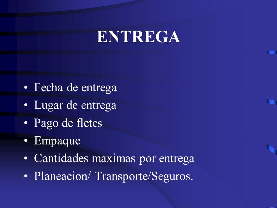 ENTREGA Fecha de entrega Lugar de entrega Pago de fletes Empaque Cantidades maximas por entrega Planeacion/ Transporte/Seguros.