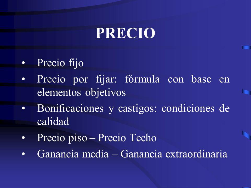 PRECIO Precio fijo Precio por fijar: fórmula con base en elementos objetivos Bonificaciones y castigos: condiciones de calidad Precio piso – Precio Te