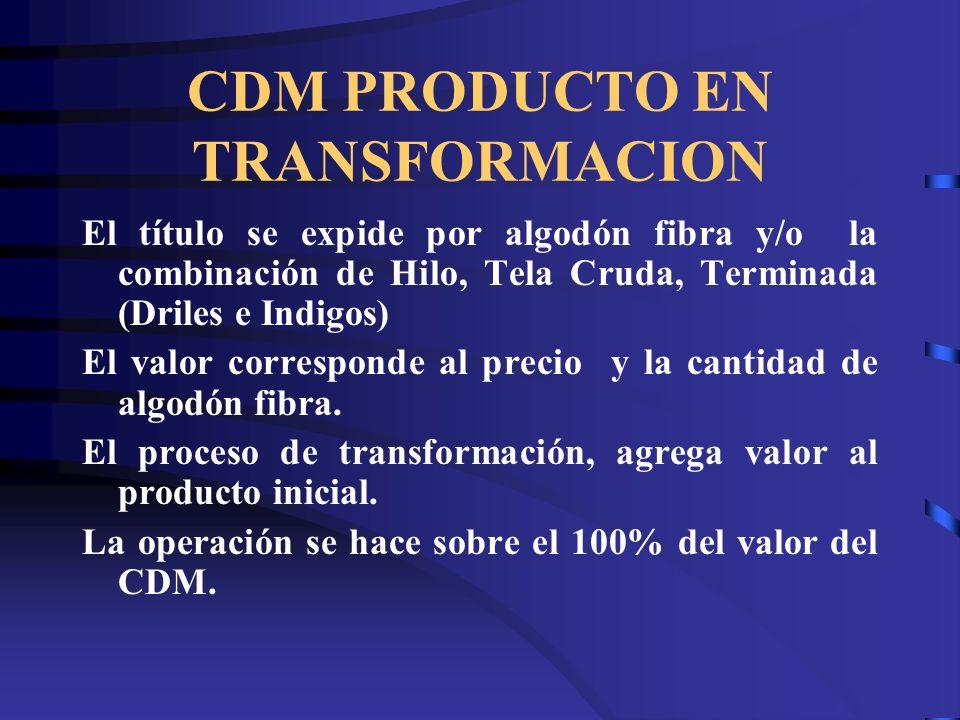 CDM PRODUCTO EN TRANSFORMACION El título se expide por algodón fibra y/o la combinación de Hilo, Tela Cruda, Terminada (Driles e Indigos) El valor cor