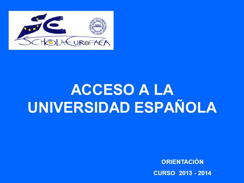 ACCESO A LA UNIVERSIDAD ESPAÑOLA ORIENTACIÓN CURSO 2013 - 2014
