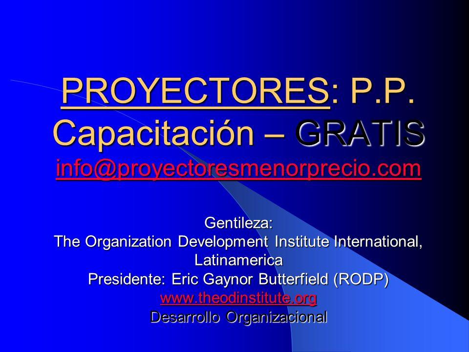 PROYECTORES: P.P. Capacitación – GRATIS info@proyectoresmenorprecio.com Gentileza: The Organization Development Institute International, Latinamerica