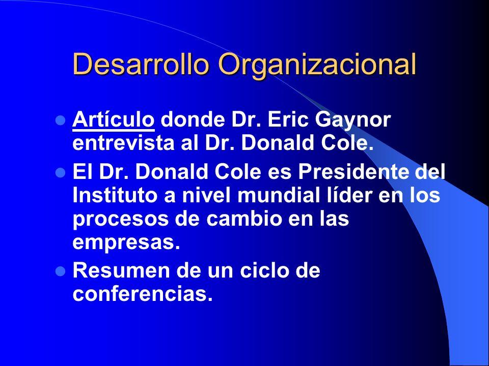 Desarrollo Organizacional Artículo donde Dr. Eric Gaynor entrevista al Dr. Donald Cole. El Dr. Donald Cole es Presidente del Instituto a nivel mundial