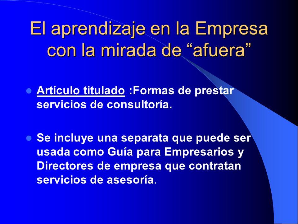 El aprendizaje en la Empresa con la mirada de afuera Artículo titulado :Formas de prestar servicios de consultoría. Se incluye una separata que puede