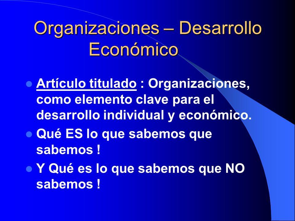 Organizaciones – Desarrollo Económico Artículo titulado : Organizaciones, como elemento clave para el desarrollo individual y económico. Qué ES lo que