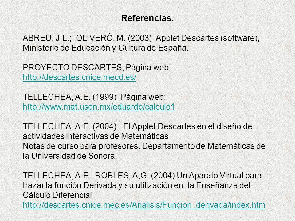 Referencias: ABREU, J.L.; OLIVERÓ, M. (2003) Applet Descartes (software), Ministerio de Educación y Cultura de España. PROYECTO DESCARTES, Página web: