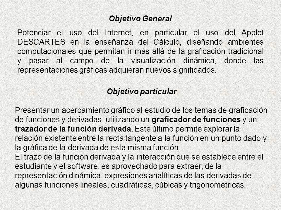 Objetivo General Potenciar el uso del Internet, en particular el uso del Applet DESCARTES en la enseñanza del Cálculo, diseñando ambientes computacion