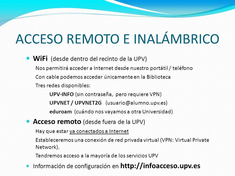 ACCESO REMOTO E INALÁMBRICO WiFi (desde dentro del recinto de la UPV) Nos permitirá acceder a Internet desde nuestro portátil / teléfono Con cable pod