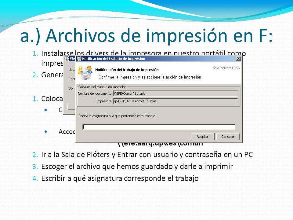 a.) Archivos de impresión en F: 1. Instalarse los drivers de la impresora en nuestro portátil como impresora de tipo archivo 2. Generar un PLT (imprim
