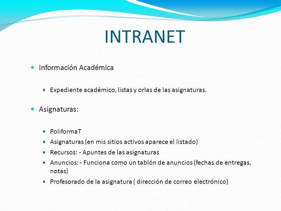 INTRANET Información Académica Expediente académico, listas y orlas de las asignaturas. Asignaturas: PoliformaT Asignaturas (en mis sitios activos apa