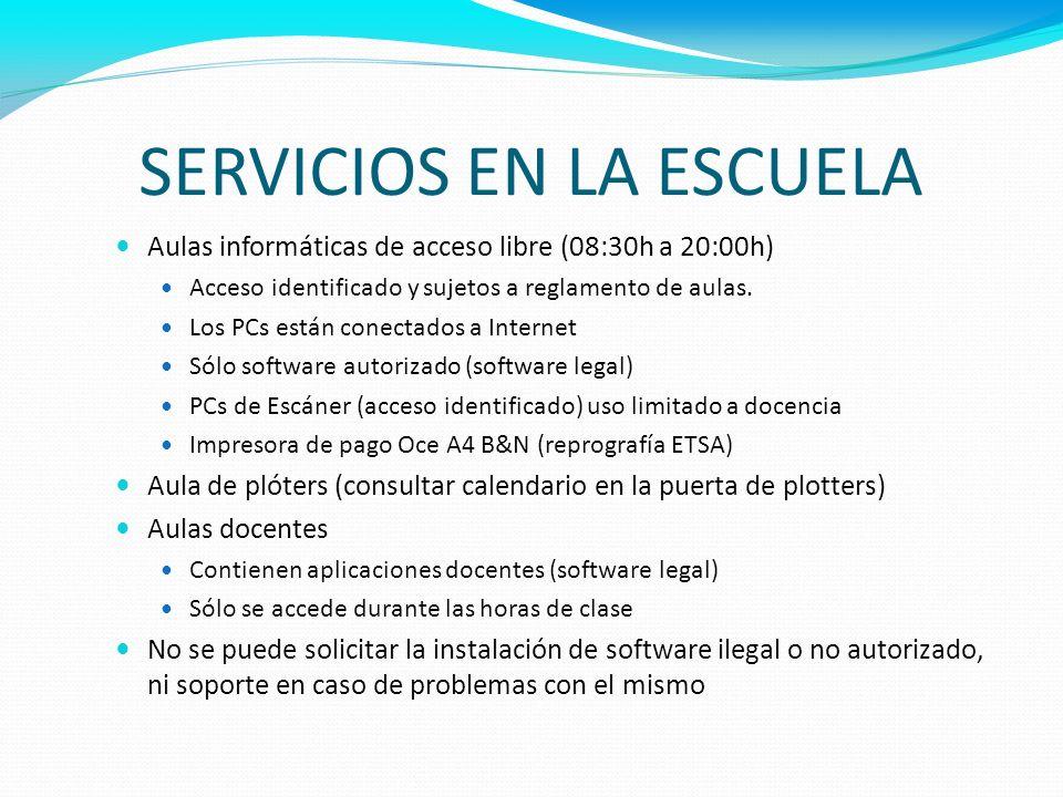 SERVICIOS EN LA ESCUELA Aulas informáticas de acceso libre (08:30h a 20:00h) Acceso identificado y sujetos a reglamento de aulas. Los PCs están conect