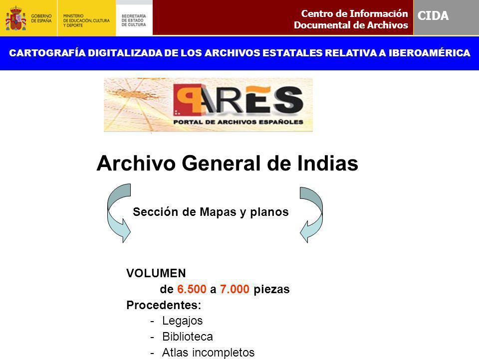 Sección de Mapas y planos VOLUMEN de 6.500 a 7.000 piezas Procedentes: -Legajos -Biblioteca -Atlas incompletos Centro de Información Documental de Arc