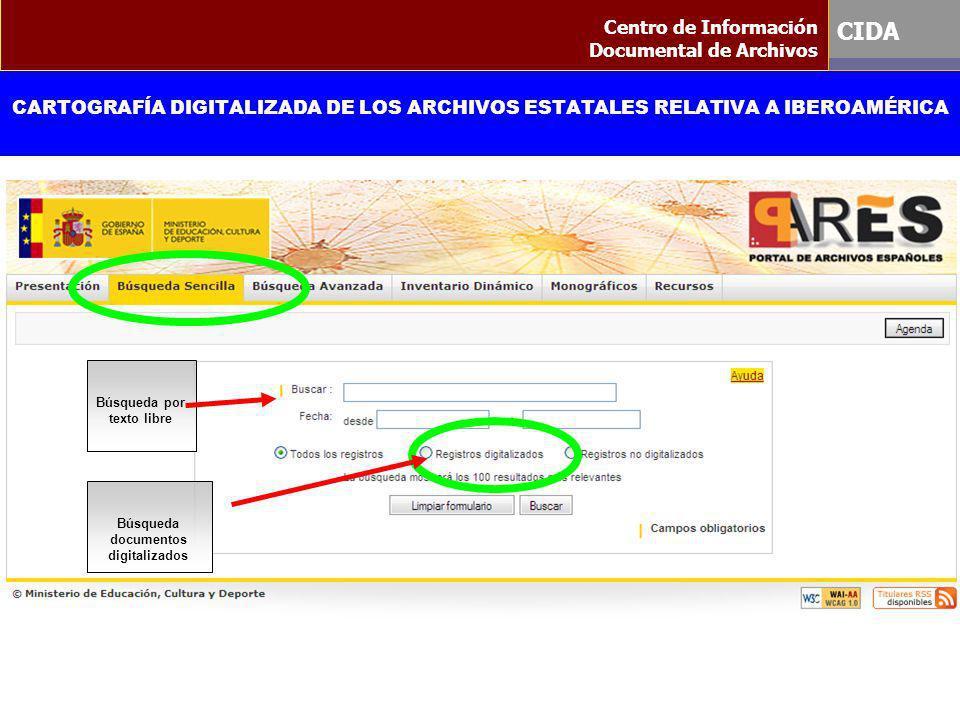 CARTOGRAFÍA DIGITALIZADA DE LOS ARCHIVOS ESTATALES RELATIVA A IBEROAMÉRICA Centro de Información Documental de Archivos CIDA Búsqueda por texto libre