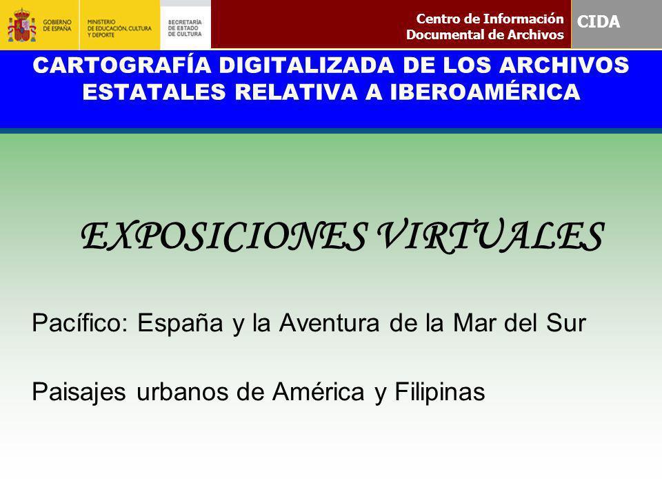 CARTOGRAFÍA DIGITALIZADA DE LOS ARCHIVOS ESTATALES RELATIVA A IBEROAMÉRICA EXPOSICIONES VIRTUALES Pacífico: España y la Aventura de la Mar del Sur Pai