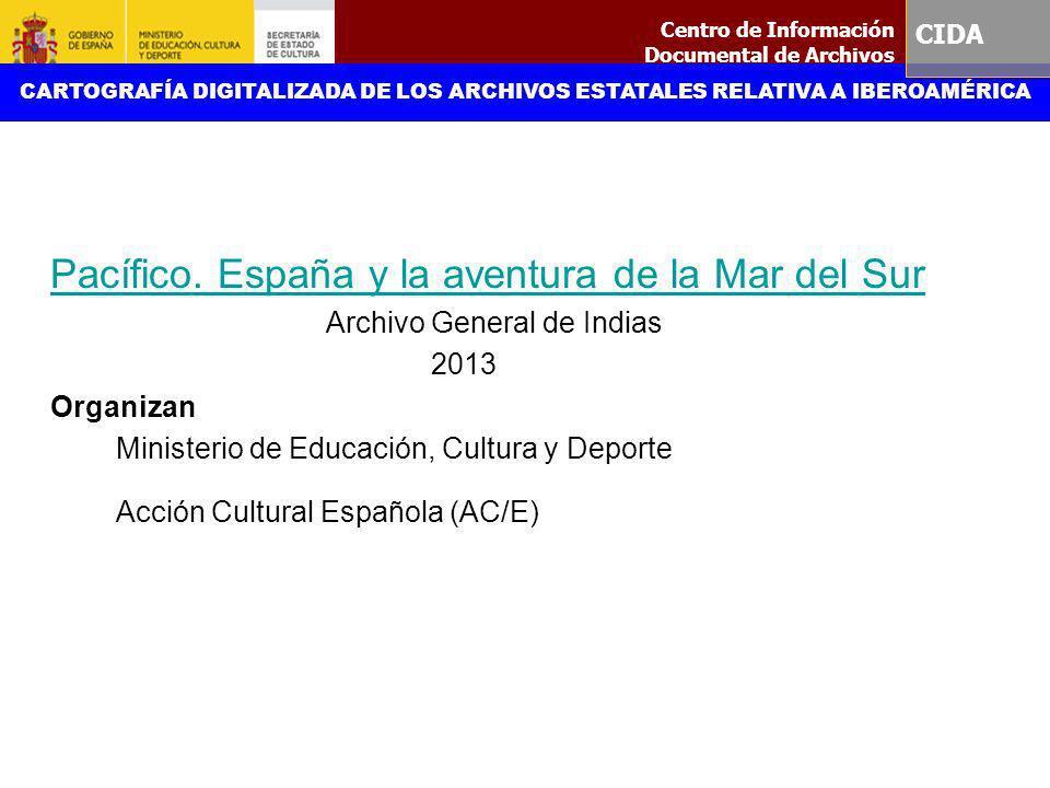Pacífico. España y la aventura de la Mar del Sur Archivo General de Indias 2013 Organizan Ministerio de Educación, Cultura y Deporte Acción Cultural E
