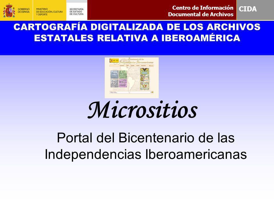 CARTOGRAFÍA DIGITALIZADA DE LOS ARCHIVOS ESTATALES RELATIVA A IBEROAMÉRICA Micrositios Portal del Bicentenario de las Independencias Iberoamericanas C
