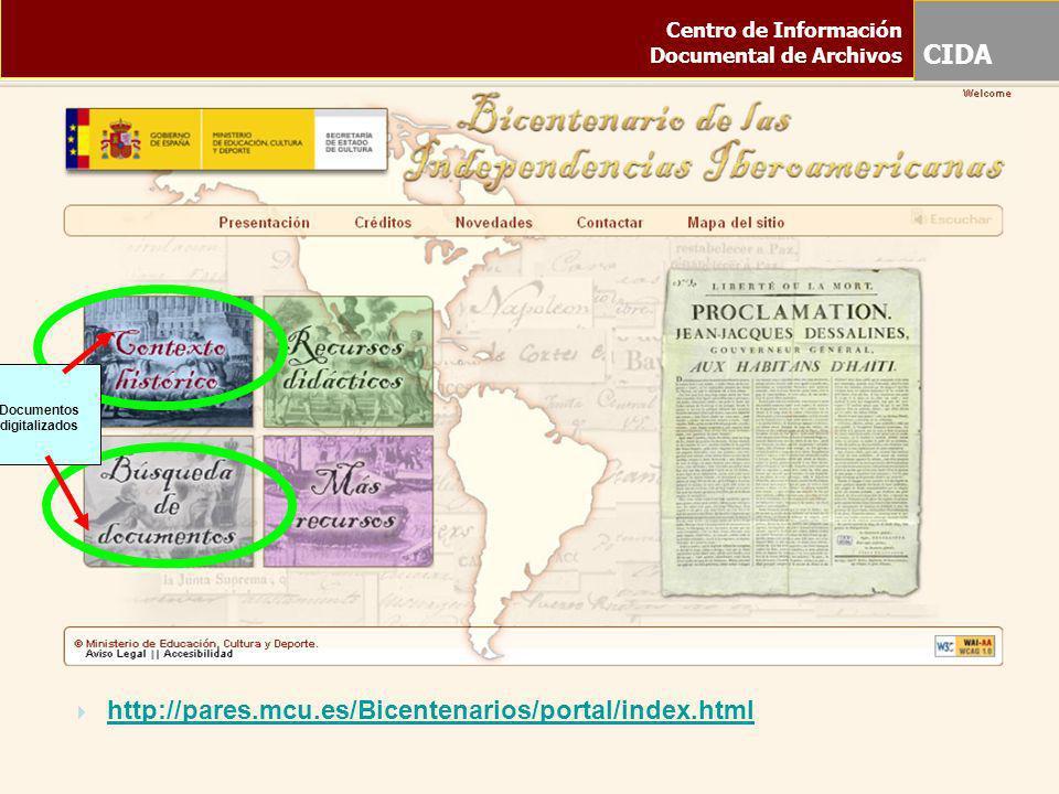 http://pares.mcu.es/Bicentenarios/portal/index.html Centro de Información Documental de Archivos CIDA http://pares.mcu.es/Bicentenarios/portal/index.h