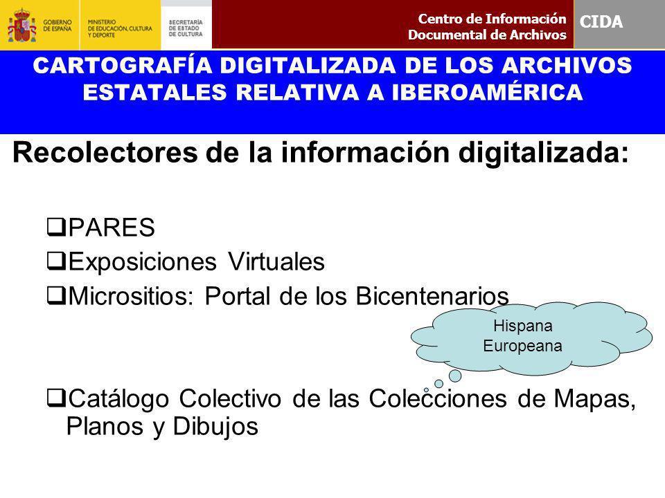 CARTOGRAFÍA DIGITALIZADA DE LOS ARCHIVOS ESTATALES RELATIVA A IBEROAMÉRICA Recolectores de la información digitalizada: PARES Exposiciones Virtuales M