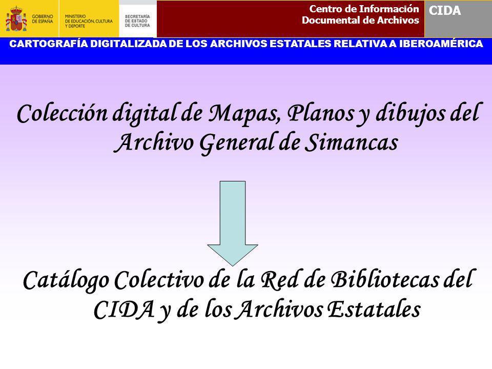 Colección digital de Mapas, Planos y dibujos del Archivo General de Simancas Catálogo Colectivo de la Red de Bibliotecas del CIDA y de los Archivos Es