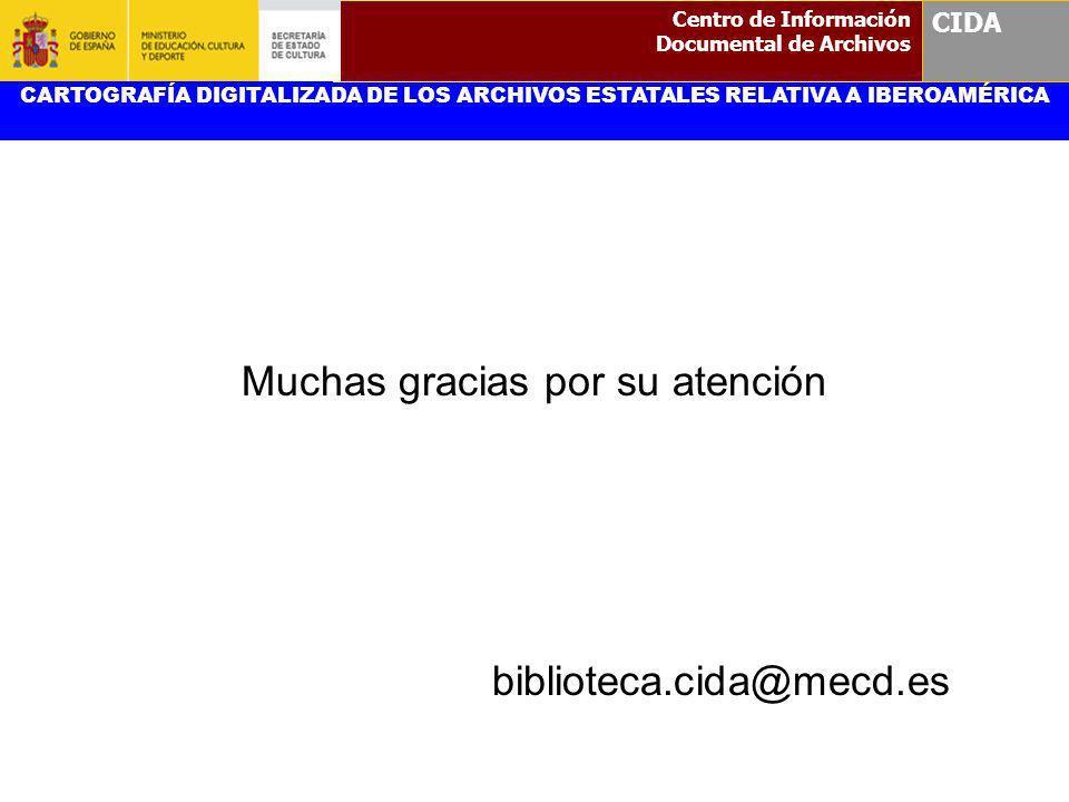 Muchas gracias por su atención biblioteca.cida@mecd.es CARTOGRAFÍA DIGITALIZADA DE LOS ARCHIVOS ESTATALES RELATIVA A IBEROAMÉRICA Centro de Informació
