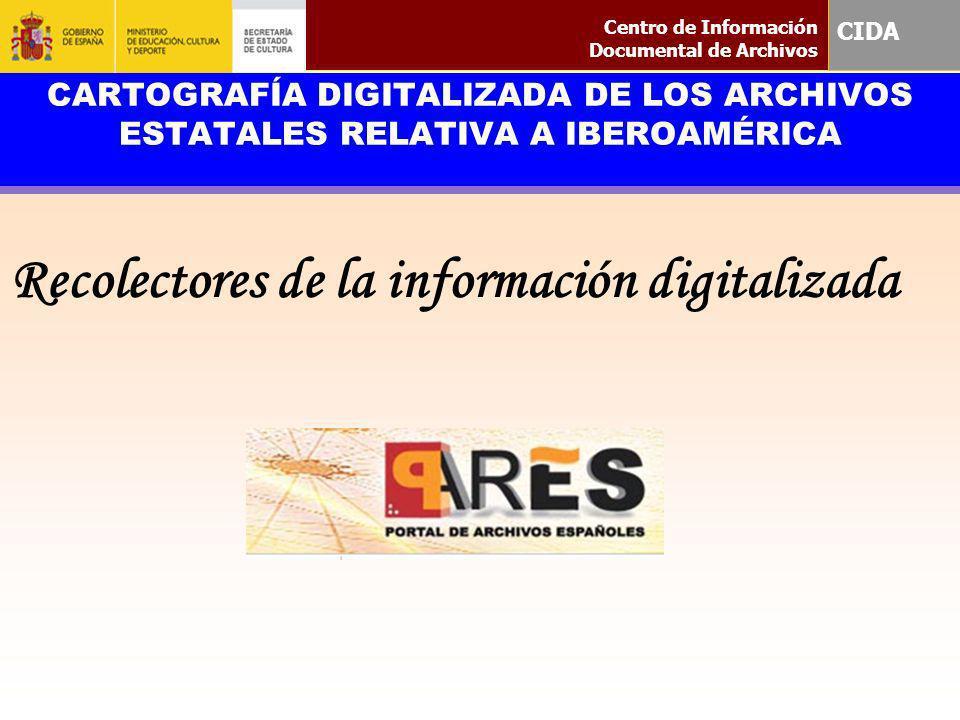 CARTOGRAFÍA DIGITALIZADA DE LOS ARCHIVOS ESTATALES RELATIVA A IBEROAMÉRICA Recolectores de la información digitalizada Centro de Información Documenta