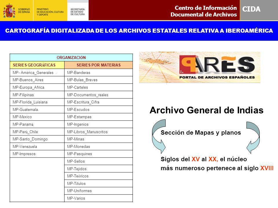 Sección de Mapas y planos Siglos del XV al XX, el núcleo más numeroso pertenece al siglo XVIII Centro de Información Documental de Archivos CIDA CARTO