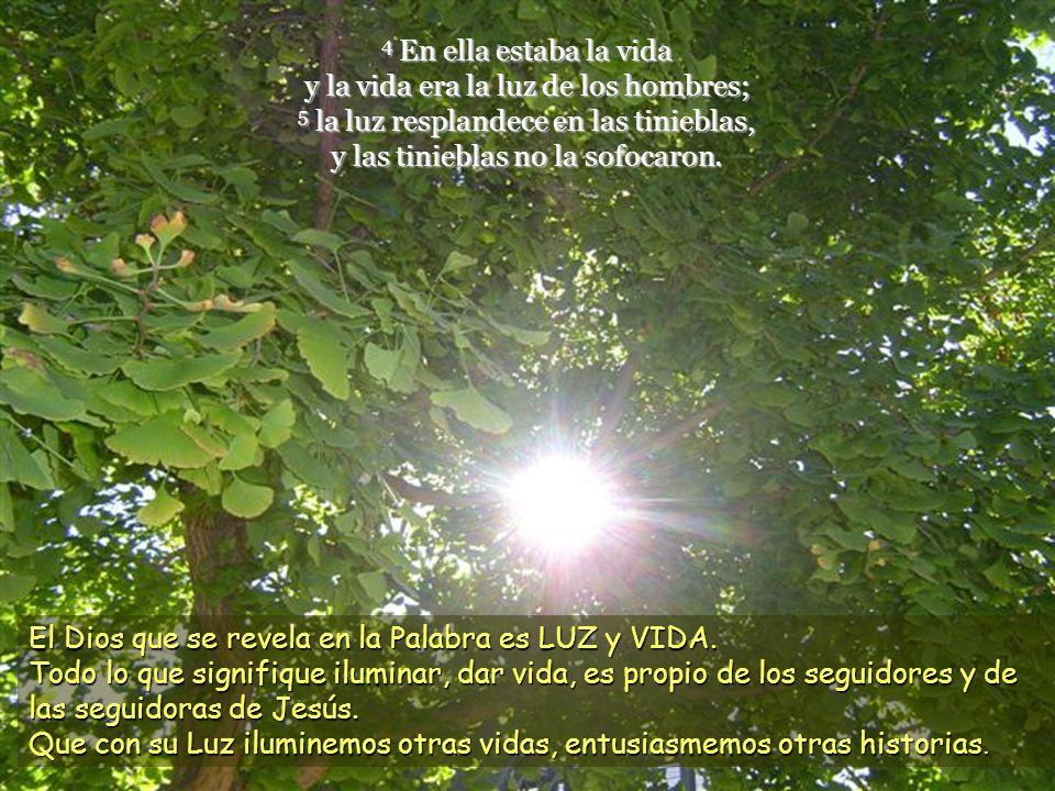4 En ella estaba la vida y la vida era la luz de los hombres; 5 la luz resplandece en las tinieblas, y las tinieblas no la sofocaron.