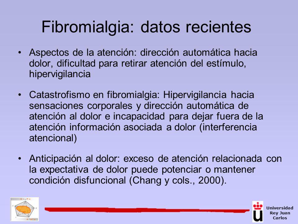 Fibromialgia: datos recientes Aspectos de la atención: dirección automática hacia dolor, dificultad para retirar atención del estímulo, hipervigilanci
