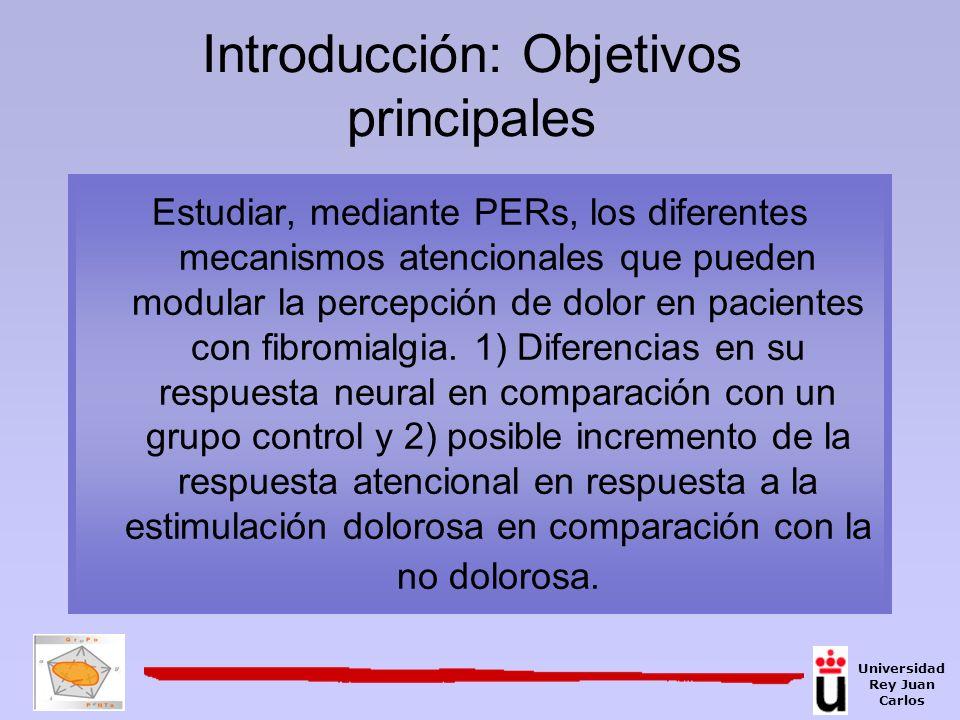 Introducción: Objetivos principales Estudiar, mediante PERs, los diferentes mecanismos atencionales que pueden modular la percepción de dolor en pacie
