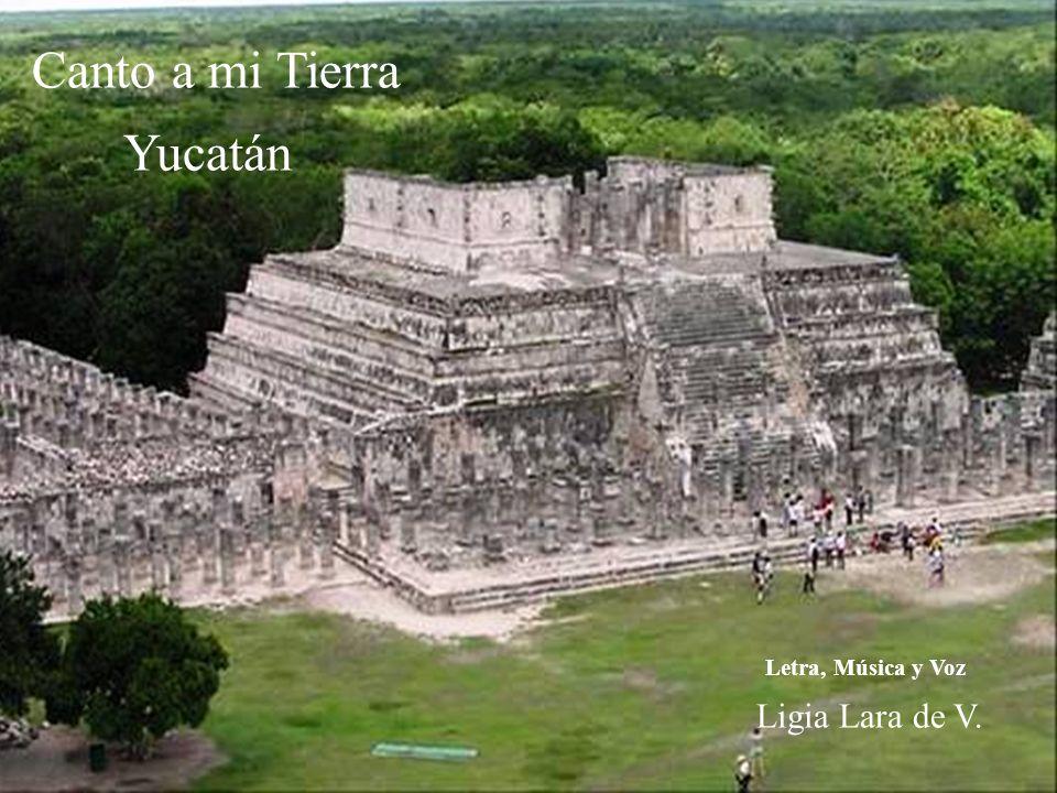 Canto a mi Tierra Ligia Lara de V. Letra, Música y Voz Yucatán