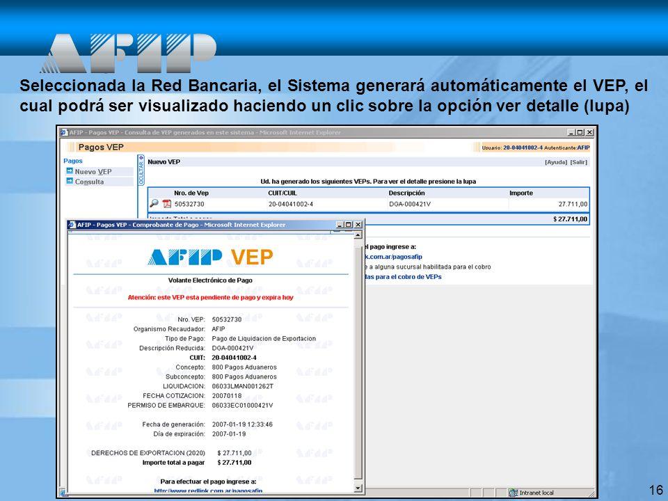 16 Seleccionada la Red Bancaria, el Sistema generará automáticamente el VEP, el cual podrá ser visualizado haciendo un clic sobre la opción ver detalle (lupa)