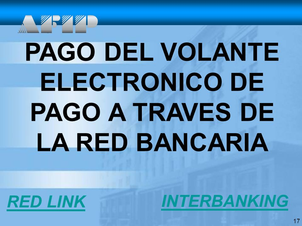 17 PAGO DEL VOLANTE ELECTRONICO DE PAGO A TRAVES DE LA RED BANCARIA INTERBANKING RED LINK
