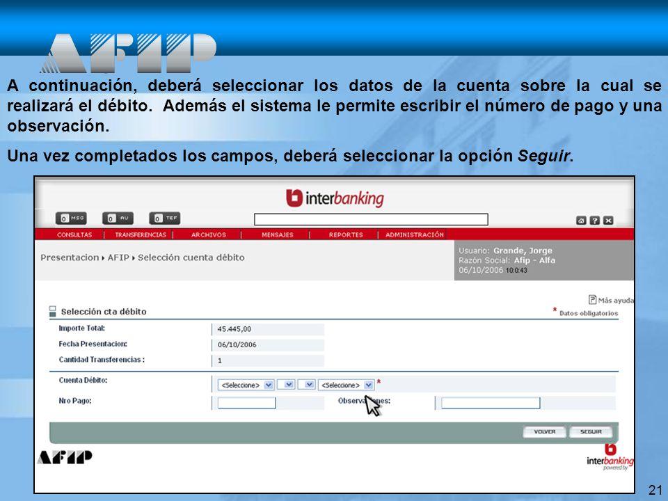 21 A continuación, deberá seleccionar los datos de la cuenta sobre la cual se realizará el débito.