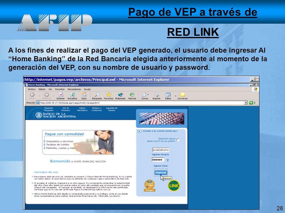 26 A los fines de realizar el pago del VEP generado, el usuario debe ingresar Al Home Banking de la Red Bancaria elegida anteriormente al momento de la generación del VEP, con su nombre de usuario y password.