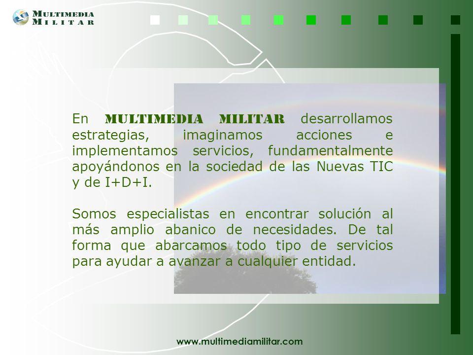 En M ultimedia Militar desarrollamos estrategias, imaginamos acciones e implementamos servicios, fundamentalmente apoyándonos en la sociedad de las Nuevas TIC y de I+D+I.