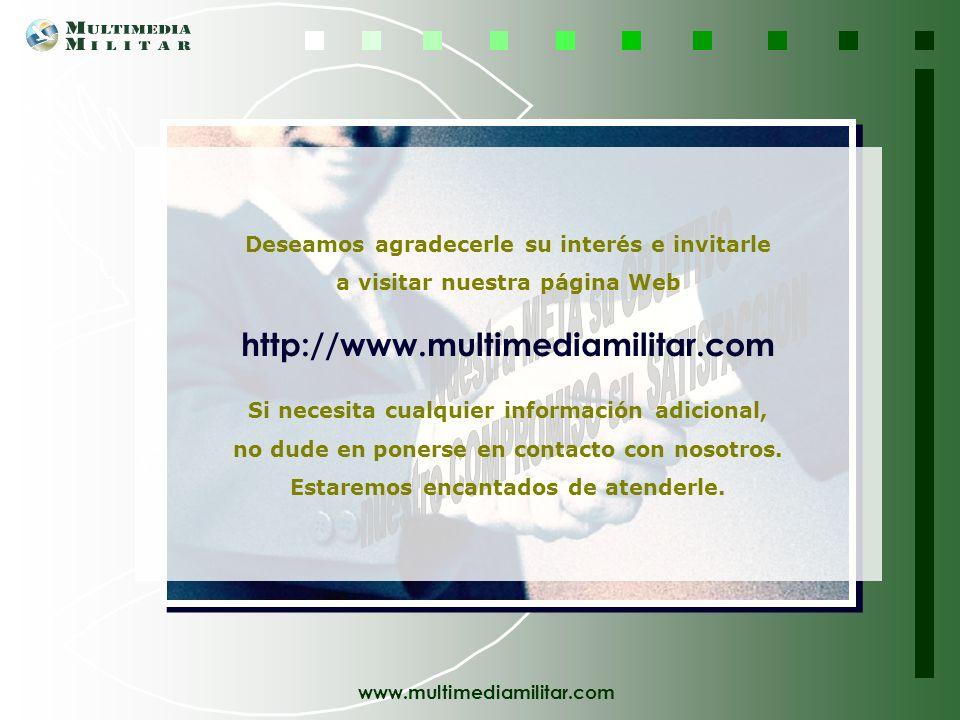 www.multimediamilitar.com Referencias Algunas de las entidades que ya han confiado en nosotros: NACIONAL Y AUTONOMICAS PROTECCION CIVIL EMERGENCIAS MA