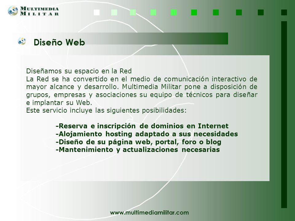 www.multimediamilitar.com Diseñamos su espacio en la Red La Red se ha convertido en el medio de comunicación interactivo de mayor alcance y desarrollo.