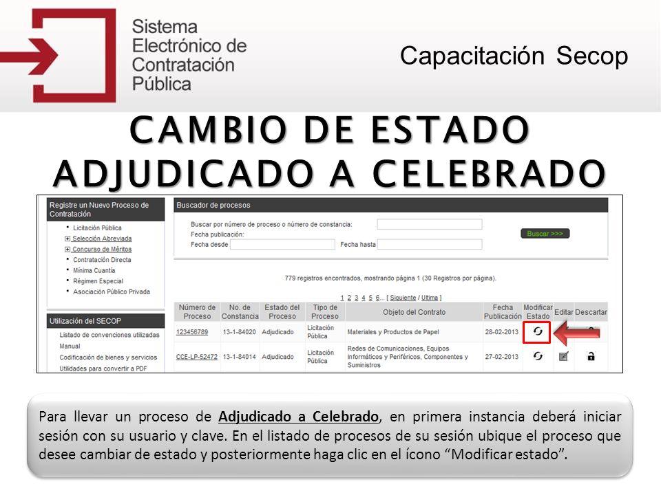 CAMBIO DE ESTADO ADJUDICADO A CELEBRADO Para llevar un proceso de Adjudicado a Celebrado, en primera instancia deberá iniciar sesión con su usuario y