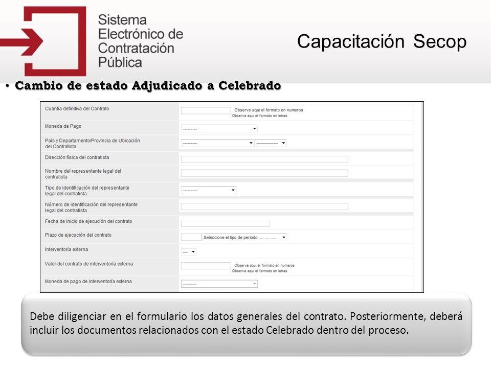 Cambio de estado Adjudicado a Celebrado Cambio de estado Adjudicado a Celebrado Debe diligenciar en el formulario los datos generales del contrato. Po