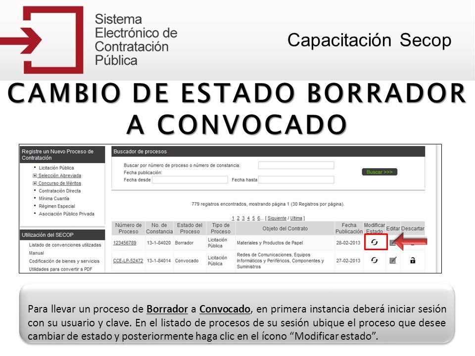 Cambio de estado borrador a convocado Cambio de estado borrador a convocado La información ingresada en el estado Borrador se encuentra precargada, deberá diligenciar en el formulario los datos de convocatoria del proceso.