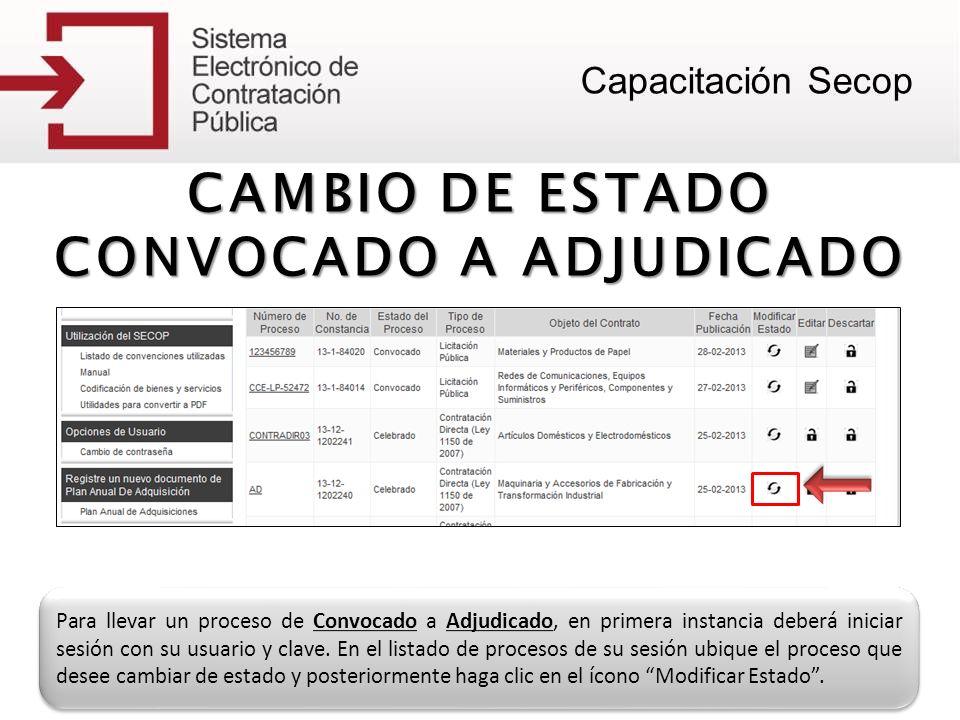CAMBIO DE ESTADO CONVOCADO A ADJUDICADO Para llevar un proceso de Convocado a Adjudicado, en primera instancia deberá iniciar sesión con su usuario y
