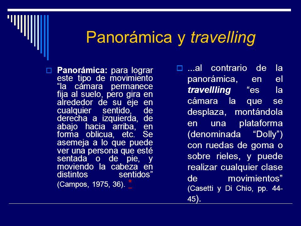 Panorámica y travelling Panorámica: para lograr este tipo de movimiento la cámara permanece fija al suelo, pero gira en alrededor de su eje en cualqui
