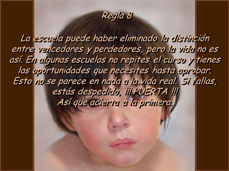 Regla 7 Antes de nacer tú, tus padres no eran tan críticos como ahora. Ellos se volvieron así por pagar tus cuentas, lavar tus ropas y oírte decir que