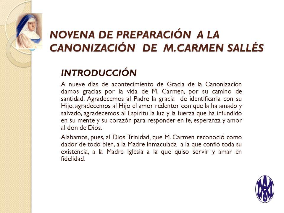 NOVENA DE PREPARACIÓN A LA CANONIZACIÓN DE M.CARMEN SALLÉS INTRODUCCIÓN A nueve días de acontecimiento de Gracia de la Canonización damos gracias por la vida de M.