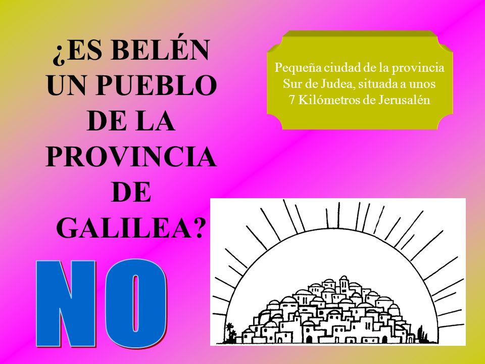 ¿ES BELÉN UN PUEBLO DE LA PROVINCIA DE GALILEA.