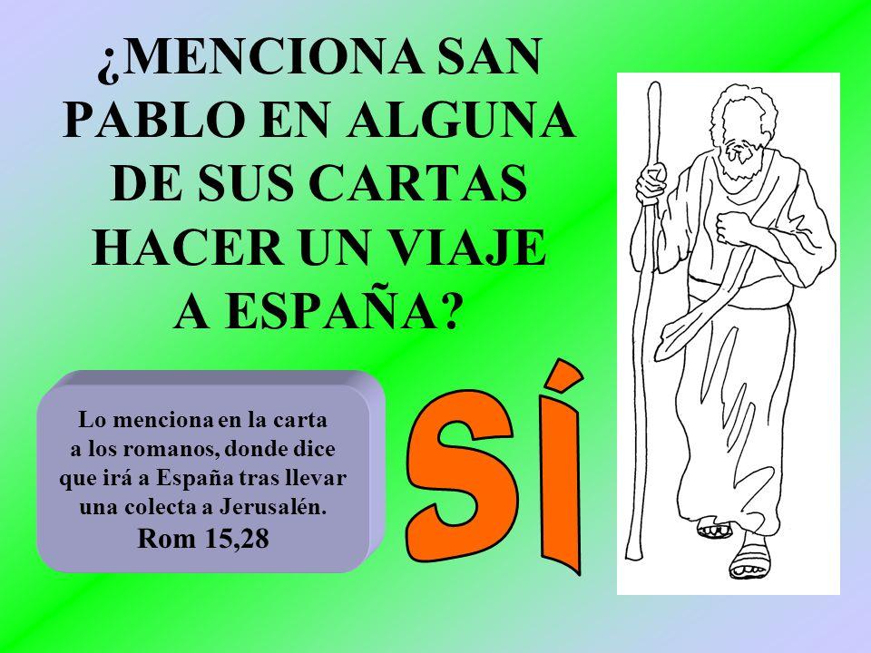 ¿MENCIONA SAN PABLO EN ALGUNA DE SUS CARTAS HACER UN VIAJE A ESPAÑA? Lo menciona en la carta a los romanos, donde dice que irá a España tras llevar un