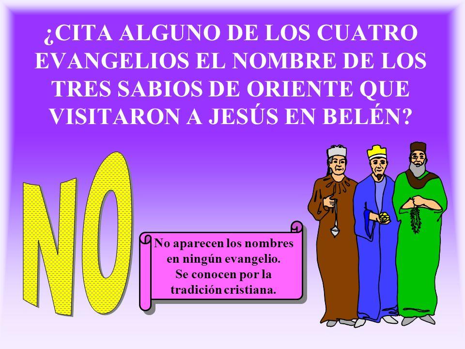 ¿CITA ALGUNO DE LOS CUATRO EVANGELIOS EL NOMBRE DE LOS TRES SABIOS DE ORIENTE QUE VISITARON A JESÚS EN BELÉN? No aparecen los nombres en ningún evange