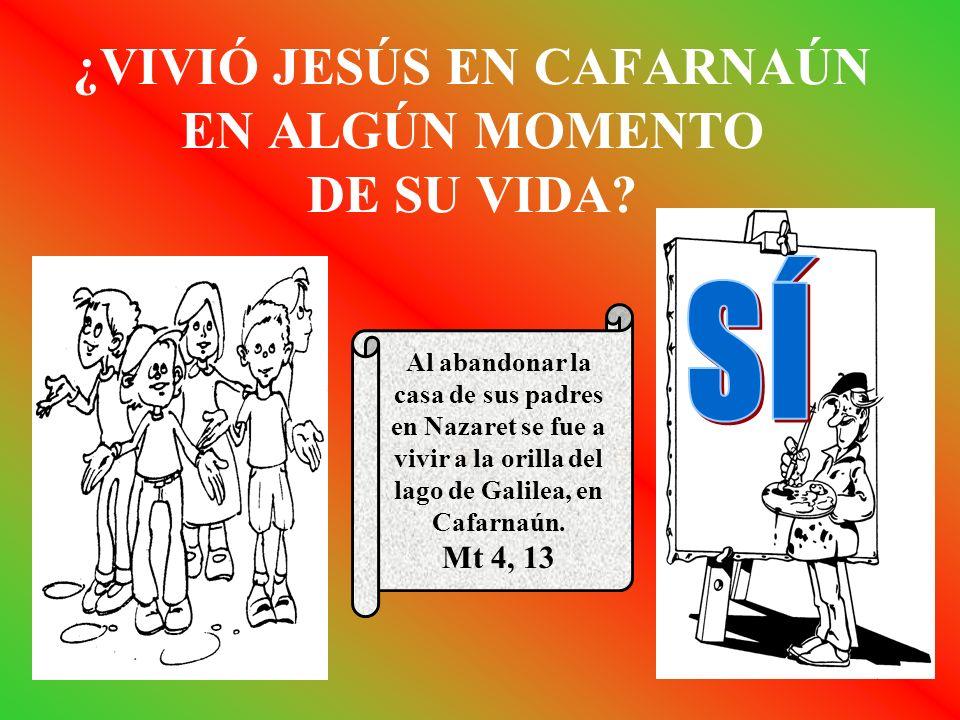 ¿VIVIÓ JESÚS EN CAFARNAÚN EN ALGÚN MOMENTO DE SU VIDA? Al abandonar la casa de sus padres en Nazaret se fue a vivir a la orilla del lago de Galilea, e